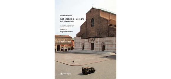 Il silenzio malinconico di Bologna in un insolito foto-racconto di Luciano Nadalini