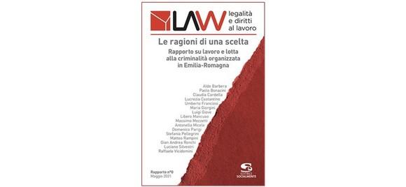"""""""Le ragioni di una scelta"""": primo volume del rapporto annuale sulla criminalità in regione e nascita di LAW – Legalità e Diritti al Lavoro (online dal 7 giugno)"""