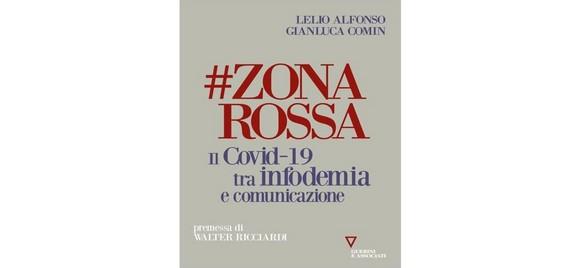 """#ZONAROSSA: il Covid-19 tra """"infodemia"""" e comunicazione nel nuovo libro di Lelio Alfonso e Gianluca Comin"""