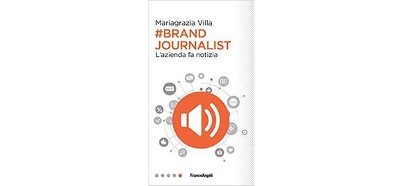 """Quando è l'azienda a fare notizia. Un libro sul """"brand journalism"""" di Mariagrazia Villa"""